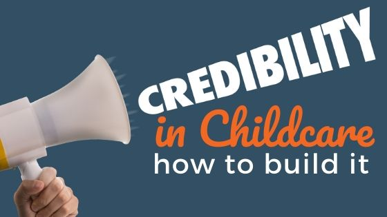 How to Build Credibility For Your Childcare Business